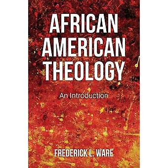 African American Theology - An Introduction by Frederick L. Ware - 978