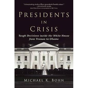 Presidents in Crisis - Tough Decisions Inside the White House from Tru