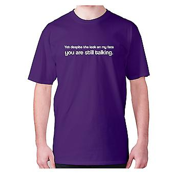Mens funny t-shirt slogan tee sarcasm sarcastic humour - Yet despite the look on my face you are still talking