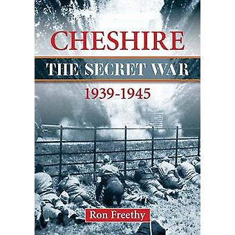Cheshire The Secret War 19391945 by Ron Freethy