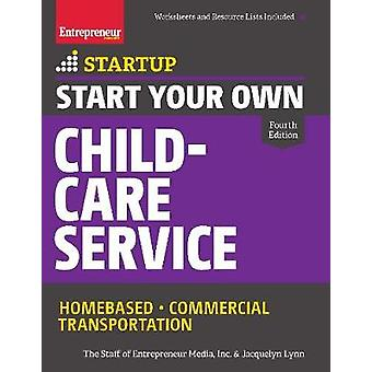 Start Your Own ChildCare Service  Your StepByStep Guide to Success by The Staff of Entrepreneur Media & Jacquelyn Lynn