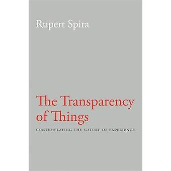 Transparency of Things  Contemplating the Nature of Experience by Rupert Spira