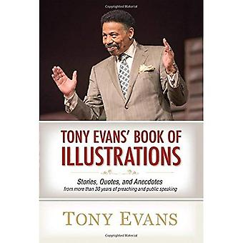Tony Evan's Book of Illustrations: Stories, Quotes, and Anecdotes from More Than 30 Years of Preaching and Public Speaking