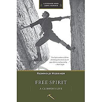 Esprit libre: La vie de l'alpiniste, édition révisée (légendes & Lore)