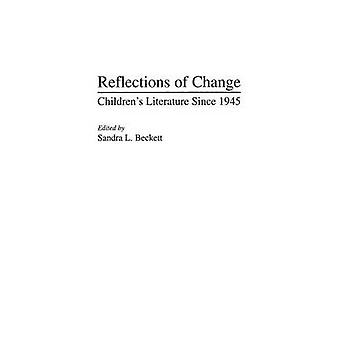 Reflections of Change Childrens Literature Since 1945 by Beckett & Sandra