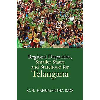 Regional Disparities - Smaller States and Statehood for Telangana by