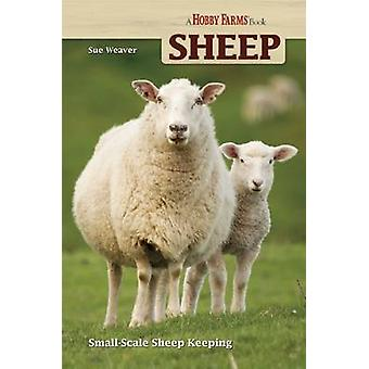 Sheep - Small Scale Sheep Keeping (2nd Revised edition) by Sue Weaver