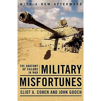Military Misfortunes The Anatomy of Failure in War by Cohen & Eliot A.
