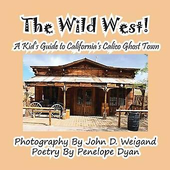 The Wild West a Kids Guide to Californias Calico Ghost Town by Dyan & Penelope