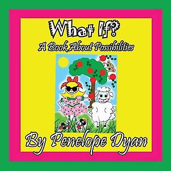 What If  A Book About Possibilities by Dyan & Penelope