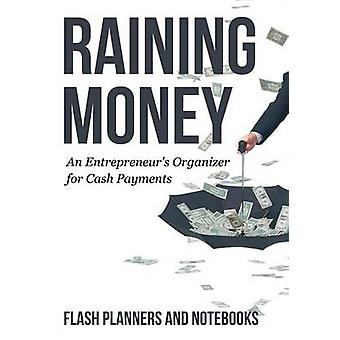 Raining Money An Entrepreneurs Organizer for Cash Payments by Flash Planners and Notebooks
