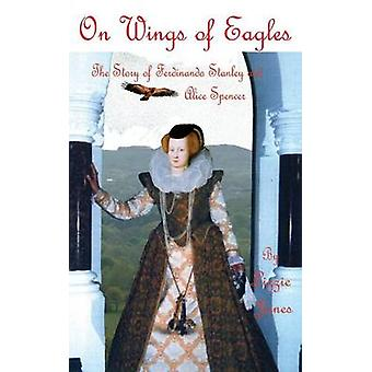 On Wings of Eagles  The Story of Ferdinando Stanley and Alice Spencer by Jones & Lizzie