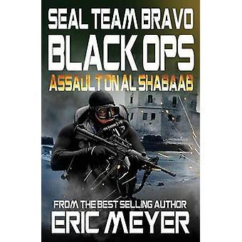 SEAL Team Bravo Black Ops  Assault on Al Shabaab by Meyer & Eric