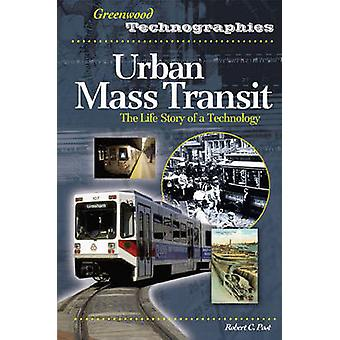 Urban Mass Transit The Life Story of a Technology by Post & Robert