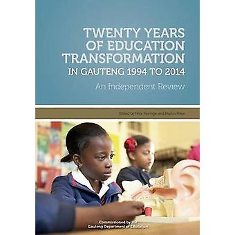 Twenty Years of Education Transformation in Gauteng 1994 to 2014 by Maringe & Felix