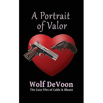 A Portrait of Valor by DeVoon & Wolf