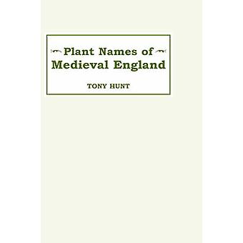 Plant Names of Medieval England Plant Names of Medieval England Plant Names of Medieval England by Hunt & Tony