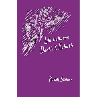 Life Between Death and Rebirth by Steiner & Rudolf