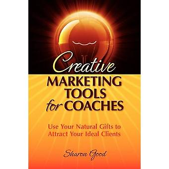 Creative Marketing Tools for Coaches by Good & Sharon