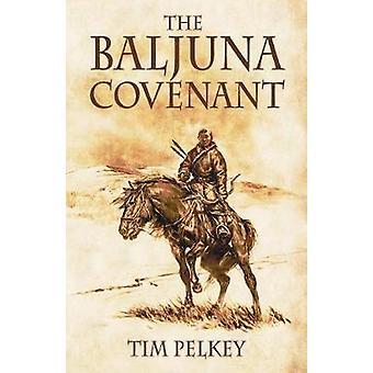 The Baljuna Covenant by Pelkey & Tim