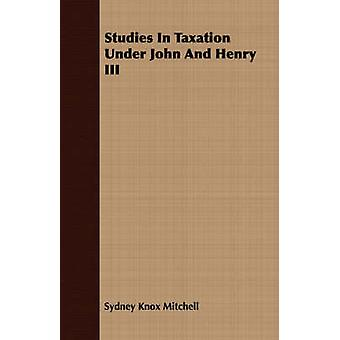 Studies In Taxation Under John And Henry III by Mitchell & Sydney Knox