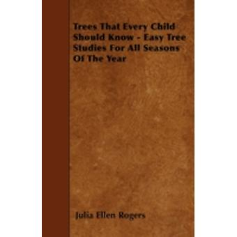 Trees That Every Child Should Know  Easy Tree Studies For All Seasons Of The Year by Rogers & Julia Ellen