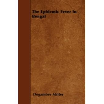 The Epidemic Fever In Bengal by Mitter & Degamber