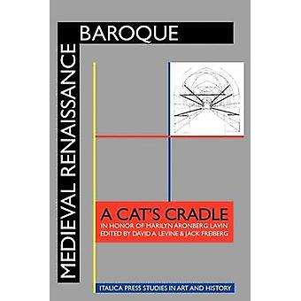 Medieval Renaissance Baroque A Cats Cradle in Honor of Marilyn Aronberg Lavin by Levine & David A.