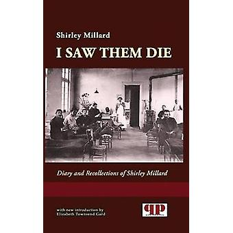 I Saw Them Die Diary and Recollections of Shirley Millard by Millard & Shirley