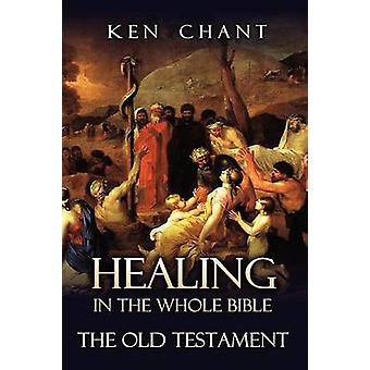 Healing in the Whole Bible   The Old Testament by Chant & Ken