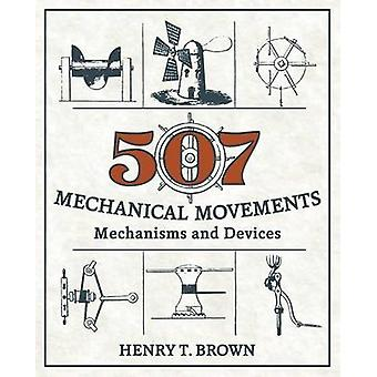 507 Mechanical Movements Mechanisms and Devices by Brown & Henry T.