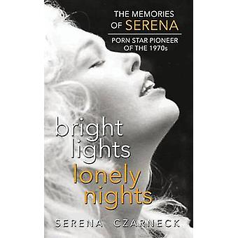 Bright Lights Lonely Nights  The Memories of Serena Porn Star Pioneer of the 1970s hardback by Czarnecki & Serena
