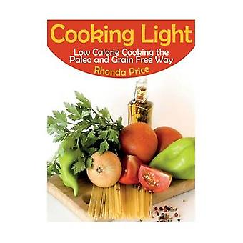 Cooking Light Low Calorie Cooking the Paleo and Grain Free Way by Price & Rhonda