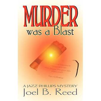 Murder Was a Blast by Reed & Joel B.