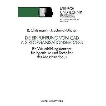 Die Einfuhrung Von CAD ALS Reorganisationsprozess Ein Weiterbildungskonzept Fur Ingenieure Und Techniker Des Maschinenbaus by Christmann & Bernhard
