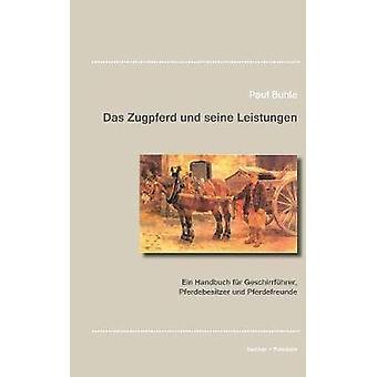 Das Zugpferd und seine LeistungenEin Handbuch fr Geschirrfhrer Pferdebesitzer und Pferdefreunde Stuttgart 1923 by Buhle & Paul