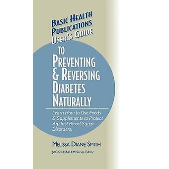 Users Guide to Preventing  Reversing Diabetes Naturally by Smith & Melissa Diane