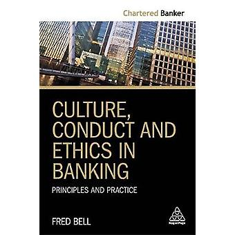 Culture - Conduct and Ethics in Banking - Principles and Practice by F