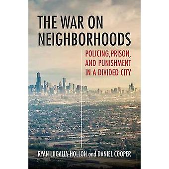 The War on Neighborhoods - Policing - Prison - and Punishment in a Div