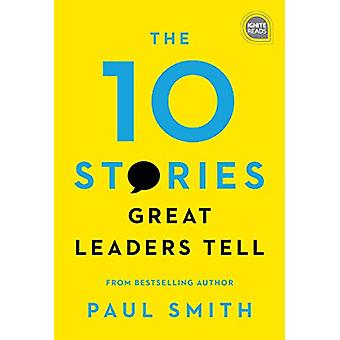 The 10 Stories Great Leaders Tell by Paul Smith - 9781492680260 Book