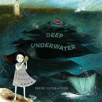 Deep Underwater by Irene Luxbacher - 9781773060149 Book