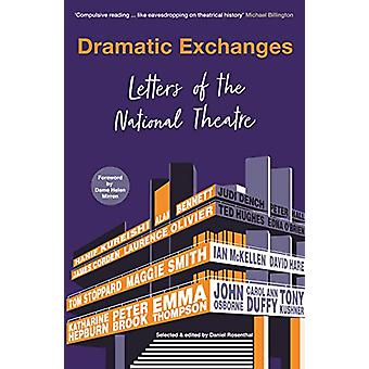 Dramatic Exchanges - Letters of the National Theatre by Daniel Rosenth