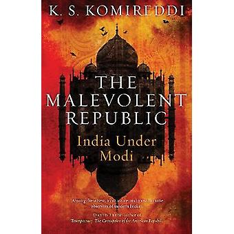 Malevolent Republic  - A Short History of the New India by K. S. Komir