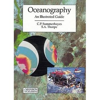 Oceanography - An Illustrated Guide by C.P. Summerhayes - S.A. Thorpe