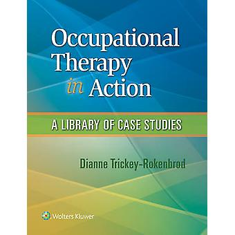 Occupational Therapy in Action - A Library of Case Studies by Dianne M
