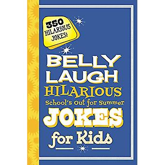 Belly Laugh Hilarious School's Out for Summer Jokes for Kids - 350 Hil