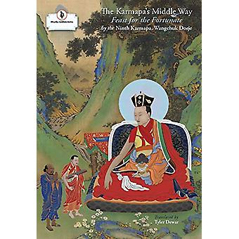 The Karmapa's Middle Way - Feast for the Fortunate by Wangchuk Dorje -