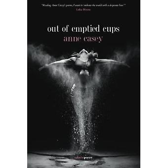 out of emptied cups by Anne Casey