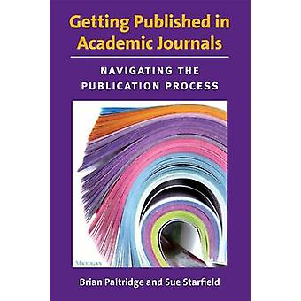 Getting Published in Academic Journals  Navigating the Publication Process by Brian Richard Paltridge & Sue Starfield