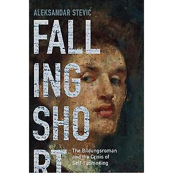 Falling Short - The Bildungsroman and the Crisis of Self-Fashioning by